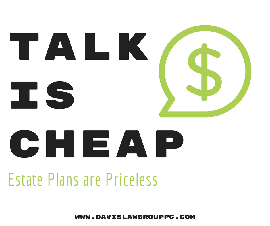 Talk is Cheap, Estate Plans are Priceless