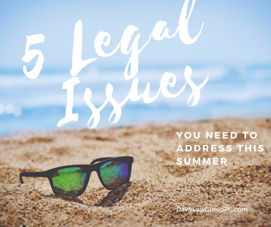 5 Legal Issues You Need to Address This Summer