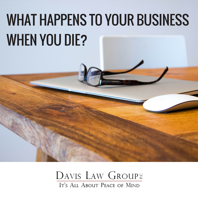 what happens to your business when you die by Davis Law Group PC